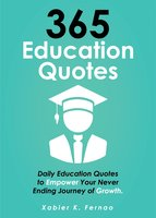 365 Education Quotes: Daily Education Quotes to Empower Your Never-Ending Journey of Growth - Xabier K. Fernao