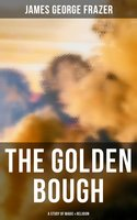 The Golden Bough: A Study of Magic & Religion