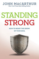Standing Strong - How to Resist the Enemy of Your Soul - Jr. MacArthur
