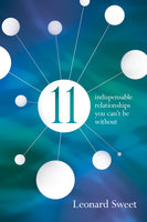 11: Indispensable Relationships You Can't Be Without - Leonard Sweet