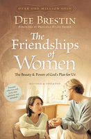 The Friendships of Women: The Beauty and Power of God's Plan for Us - Dee Brestin