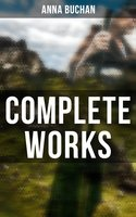 Complete Works: Tales from the Scottish Highland (Historical Novels) - Anna Buchan