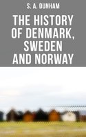 The History of Denmark, Sweden and Norway - S. A. Dunham