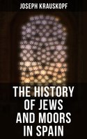 The History of Jews and Moors in Spain - Joseph Krauskopf