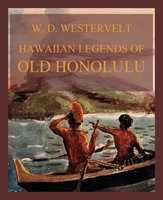 Hawaiian Legends Of Old Honolulu - William Drake Westervelt