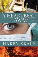A Heartbeat Away: A Novel - Harry Kraus