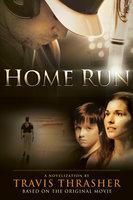 Home Run - A Novel - Travis Thrasher