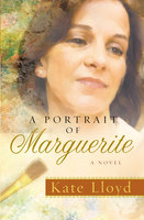 A Portrait of Marguerite - A Novel - Kate Lloyd
