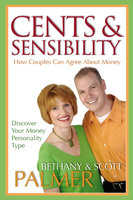 Cents & Sensibility: How Couples Can Agree about Money - Scott Palmer, Bethany Palmer