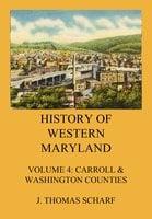 History of Western Maryland Vol. 4: Carroll & Washington Counties - J. Thomas Scharf