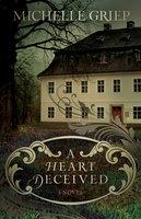 A Heart Deceived: A Novel - Michelle Griep
