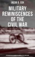 Military Reminiscences of the Civil War: Autobiographical Account by a General of the Union Army (Complete Edition) - Jacob D. Cox