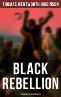 Black Rebellion: The History of Slave Revolts - Thomas Wentworth Higginson