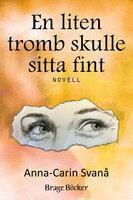 En liten tromb skulle sitta fint - Anna-Carin Svanå