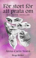 För stort för att prata om och andra noveller - Anna-Carin Svanå