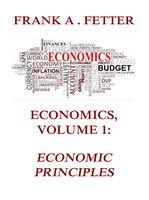 Economics, Volume 1: Economic Principles - Frank A. Fetter