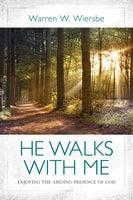 He Walks with Me: Enjoying the Abiding Presence of God - Warren W. Wiersbe