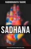Sadhana: Essays on Religion and the Ancient Spirit of India - Rabindranath Tagore