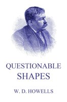 Questionable Shapes - William Dean Howells