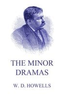 The Minor Dramas - William Dean Howells