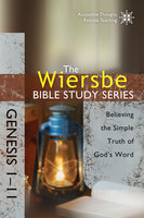 The Wiersbe Bible Study Series: Genesis (1-11) - Believing the Simple Truth of God's Word - Warren W. Wiersbe