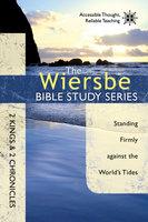 The Wiersbe Bible Study Series: 2 Kings & 2 Chronicles - Standing Firmly Against the World's Tides - Warren W. Wiersbe