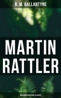 Martin Rattler (Musaicum Adventure Classics)-Action Thriller: Adventures of a Boy in the Forests of Brazil - R.M. Ballantyne