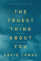 The Truest Thing about You - Identity, Desire and Why It All Matters - David Lomas, D. R. Jacobsen