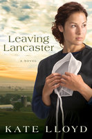 Leaving Lancaster - A Novel - Kate Lloyd