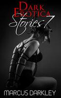 Dark Erotica Stories 7 - Marcus Darkley