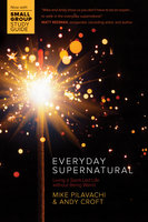 Everyday Supernatural - Living a Spirit-Led Life without Being Weird - Mike Pilavachi, Andy Croft