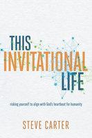 This Invitational Life - Steve Carter