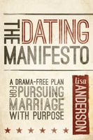 The Dating Manifesto - A Drama-Free Plan for Pursuing Marriage with Purpose - Lisa Anderson