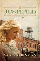 Justified - A Novel - Varina Denman