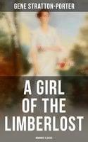 A Girl of the Limberlost (Romance Classic) - Gene Stratton-Porter