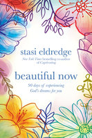 Beautiful Now - 90 Days of Experiencing God's Dreams for You - Stasi Eldredge
