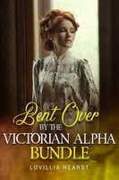 Bent Over By The Victorian Alpha Bundle - Lovillia Hearst