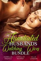 Humiliated Husbands Watching Wives Bundle - Lovillia Hearst, Isabella Tropez, Elle London