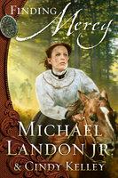 Finding Mercy - A Novel - Michael Landon Jr., Cindy Kelley