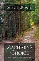 Zachary's Choice - Surviving My Child's Suicide - Suzy LaBonte