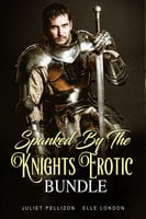 Spanked By The Knights Erotic Bundle - Juliet Pellizon, Elle London