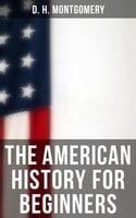 The American History for Beginners - D. H. Montgomery