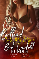 Bullied Into My Wife's Bed Cuckold Bundle - Isabella Tropez, Anfisa Lovelace