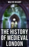 The History of Medieval London - Walter Besant