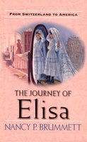 The Journey of Elisa - From Switzerland to America - Nancy Parker Brummett