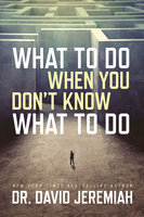What to Do When You Don't Know What to Do - David Jeremiah