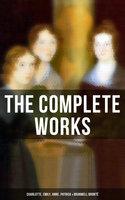 The Complete Works: Charlotte, Emily, Anne, Patrick & Branwell Brontë - Charlotte Brontë, Emily Brontë, Anne Brontë