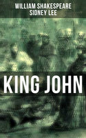 KING JOHN- Including The Classic Biography: The Life of William Shakespeare - William Shakespeare, Sidney Lee