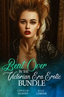 Bent Over In The Victorian Era Erotic Bundle - Lovillia Hearst, Elle London