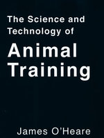 The Science And Technology Of Animal Training - James O'Heare
